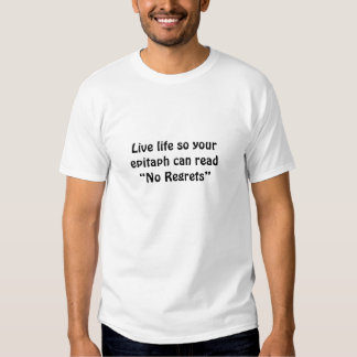 """Live life so yourepitaph can read """"No Regrets"""" Tee Shirt"""