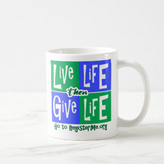 Live Life then Give Life Coffee Mug