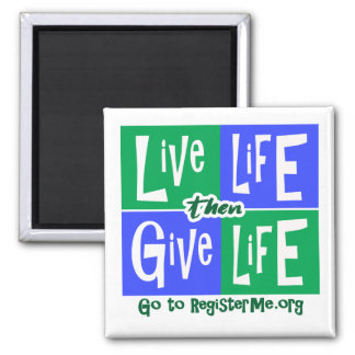 Live Life then Give Life Magnet