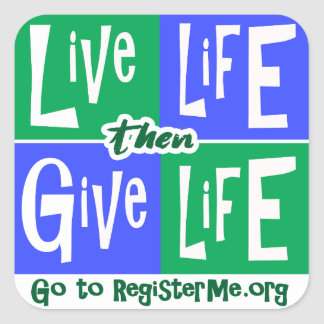 Live Life then Give Life Square Sticker