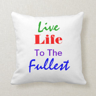 Live Life To The Fullest Throw Pillow