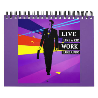 """""""Live like a kid Work like a pro"""" Calendar"""
