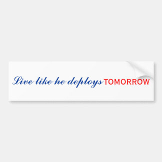Live like he deploys tomorrow car bumper sticker
