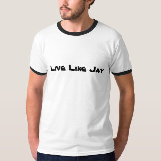 Live Like Jay T-Shirt