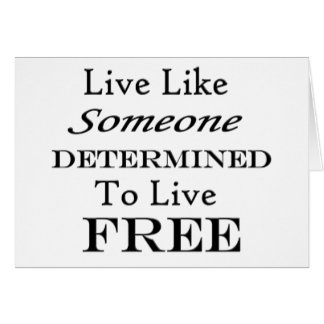 Live Like Someone Determined Free- On White Cards