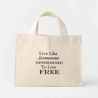 Live Like Someone Determined to be Free Mini Tote Bag