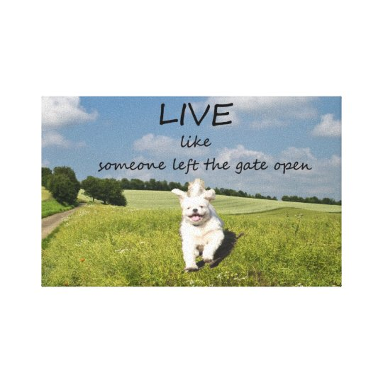 Live Like Someone Left The Gate Open Canvas Poster