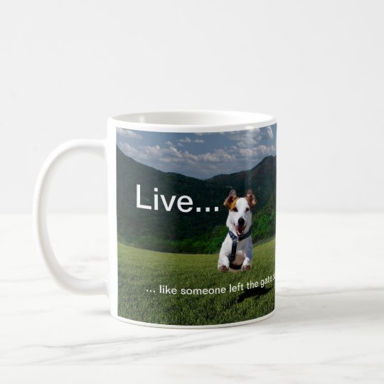 Live Like Someone Left the Gate Open Coffee Mug