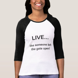 """Live Like Someone Left the Gate Open"" T-Shirt"