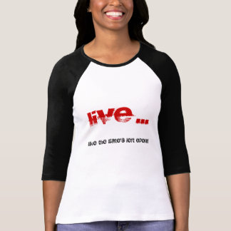 Live ... like the gate's left open! T-Shirt