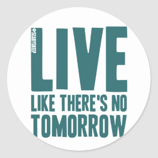 Live Like There's No Tomorrow Classic Round Sticker