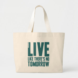 Live Like There's No Tomorrow Large Tote Bag