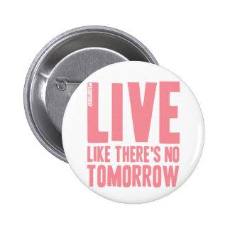 Live Like There's No Tomorrow Pinback Button