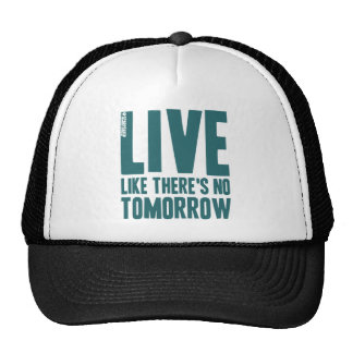 Live Like There's No Tomorrow Trucker Hat