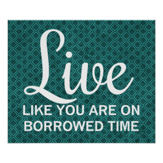 Live Like You are on Borrowed Time Poster