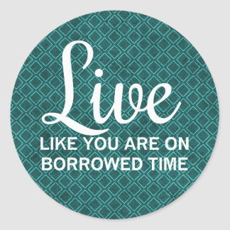 Live Like You are on Borrowed Time Stickers