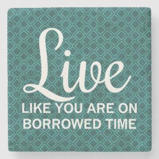 Live Like You are on Borrowed Time Stone Coaster