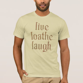 Live Loathe laugh T-Shirt