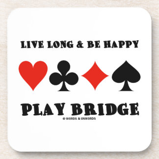 Live Long & Be Happy Play Bridge (Four Card Suits) Beverage Coaster