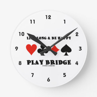 Live Long & Be Happy Play Bridge (Four Card Suits) Round Clocks