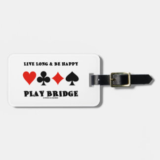 Live Long & Be Happy Play Bridge (Four Card Suits) Tag For Bags