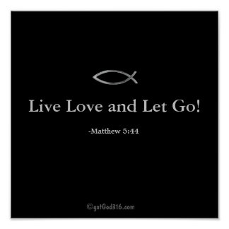 Live Love and Let Go! gotGod316.com Scripture Poster
