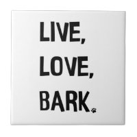 Live, Love, Bark Ceramic Tile