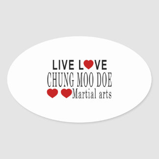 LIVE LOVE CHUNG MOO DOE MARTIAL ARTS OVAL STICKER