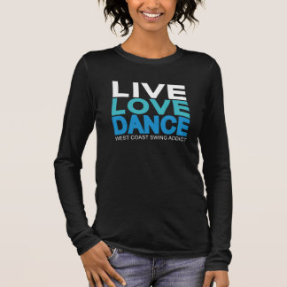 Live Love Dance - West Coast Swing Long Sleeve T-Shirt