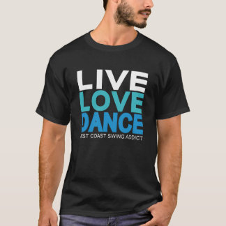 Live Love Dance - West Coast Swing T-Shirt