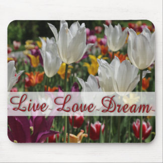 """""""Live Love Dream"""" Tulips Mouse Pad"""