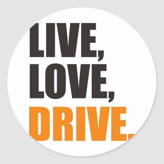 Live, Love, drive Classic Round Sticker