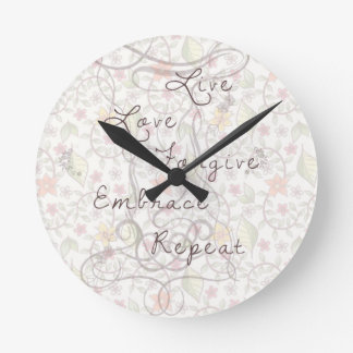Live love forgive embrace to repear round clock