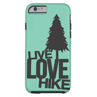 Live Love Hike | Hiking Tough iPhone 6 Case