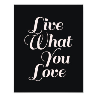 Live Love Inspirational Quote Gifts Black Photographic Print