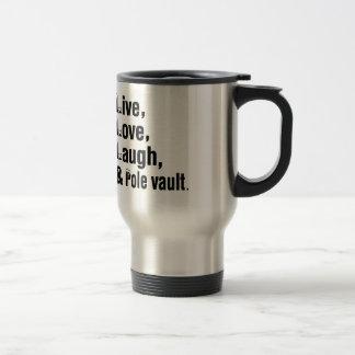 Live Love Laugh And Pole vault Travel Mug