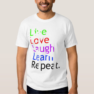 Live, Love, Laugh, Learn, Repeat. T-Shirt