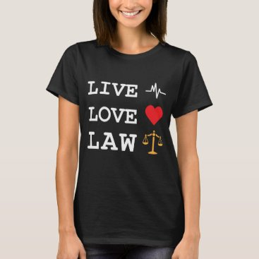 Live Love Law Cute Lawyer gift T-Shirt