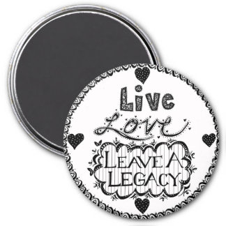 Live Love Leave A Legacy Magnet