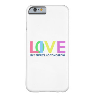 Live Love like there is no tomorrow iPhone 6/6s Barely There iPhone 6 Case