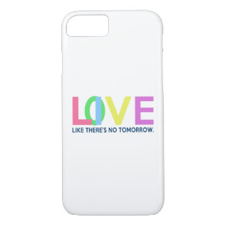 Live Love like there is no tomorrow iPhone 7 Case