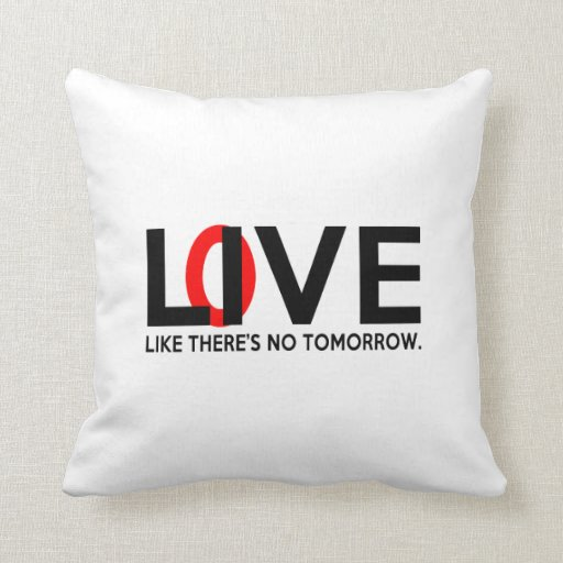 Live Love like there is no tomorrow Pillow