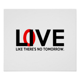 Live Love like there is no tomorrow Posters