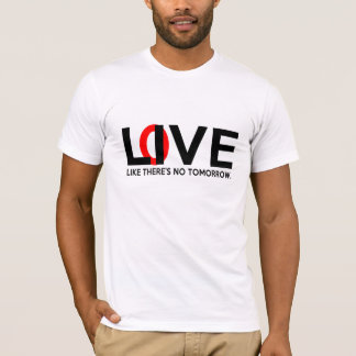 Live Love like there is no tomorrow T-Shirt