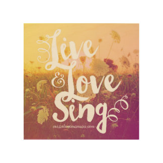 """Live & Love & Sing"" Wood Wall Art"