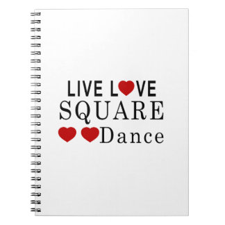 LIVE LOVE SQUARE DANCE DANCE NOTEBOOK