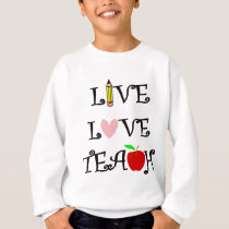 live love teach3 sweatshirt