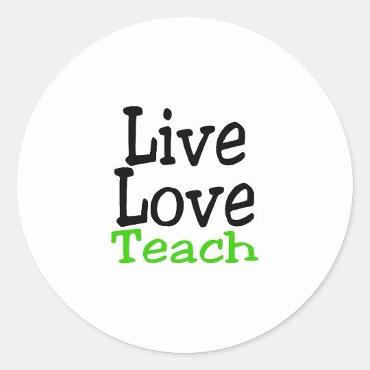 Live Love Teach Classic Round Sticker