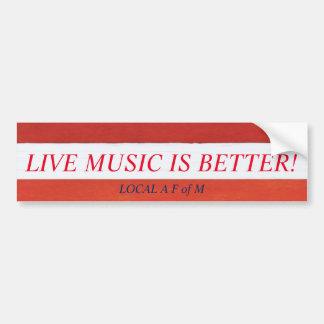 LIVE MUSIC IS BETTER! bumpersticker issued Bumper Sticker