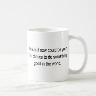Live Now Now Might Be Your Last Chance Classic White Coffee Mug